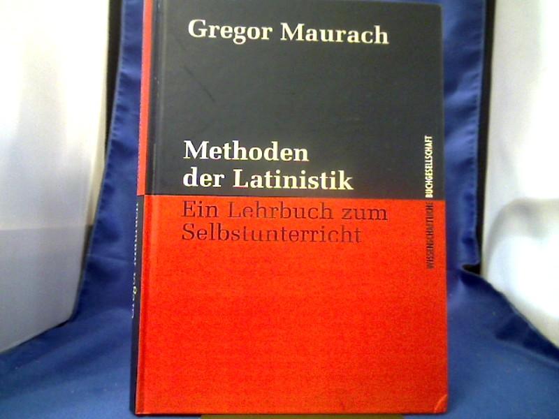 Methoden der Latinistik : ein Lehrbuch zum Selbstunterricht. Gregor Maurach 1. Auflage.