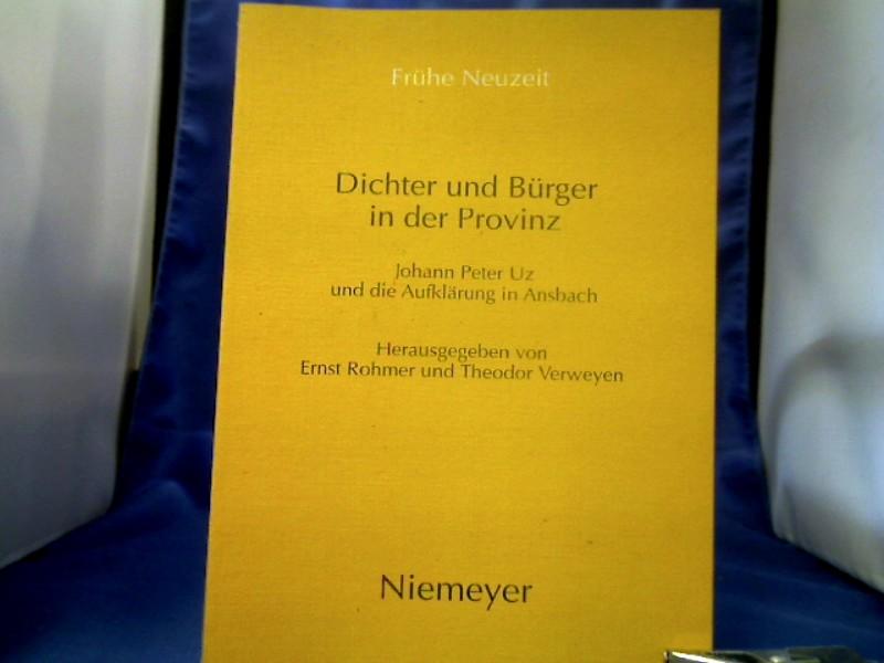 Dichter und Bürger in der Provinz : Johann Peter Uz und die Aufklärung in Ansbach. hrsg. von Ernst Rohmer und Theodor Verweyen. =( Frühe Neuzeit ; Bd. 42.) 1. Auflage.