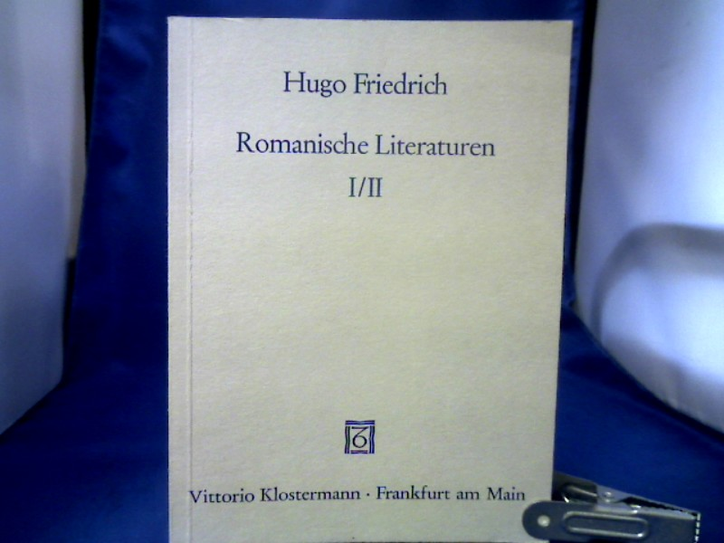 Romanische Literaturen I/II. 2 Bände in 1 Band. Bd. 1: Aufsätze I: Frankreich. Bd. 2: Aufsätze II: Italien und Spanien.