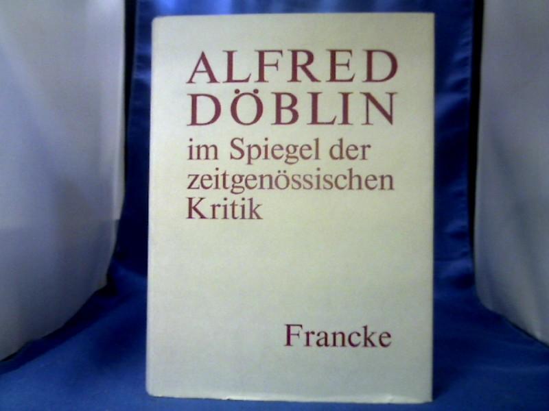 Alfred Döblin im Spiegel der zeitgenössischen Kritik. 1. Auflage.