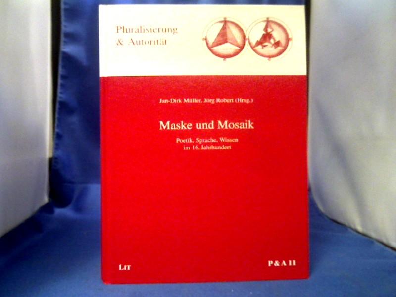 Maske und Mosaik : Poetik, Sprache, Wissen im 16. Jahrhundert. Jan-Dirk Müller ; Jörg Robert (Hrsg.) =( Pluralisierung & Autorität ; Bd. 11.) 1. Auflage.