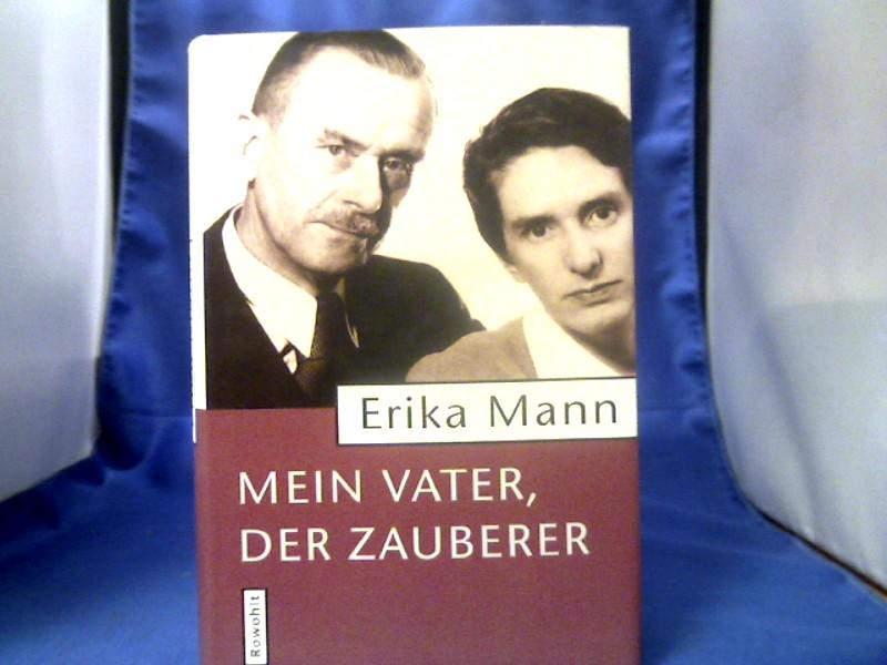 Mein Vater, der Zauberer. Erika Mann. Hrsg. von Irmela von der Lühe und Uwe Naumann. 13.-17. Tsd. - Mann, Erika (Verfasser) und Irmela von der (Herausgeber) Lühe.