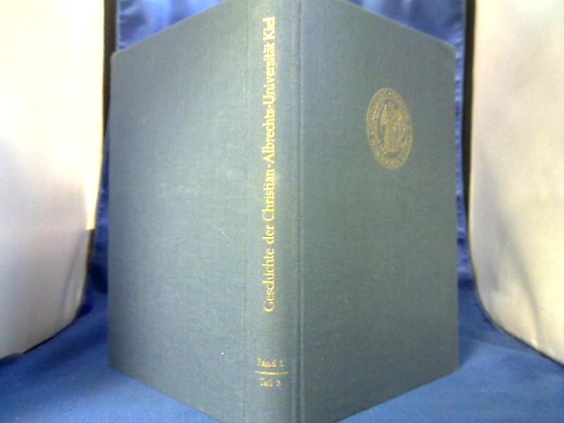 Geschichte der Christian-Albrechts-Universität Kiel 1665-1965. Band 1, Teil 2: Allgemeine Entwicklung der Universität. 1. Auflage.