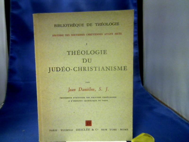 Theologie du Judeo-Christianisme. =(Bibliotheque de Theologie. Histoire des Doctrines Chretiennes avant Nicee I.) 1. Auflage.