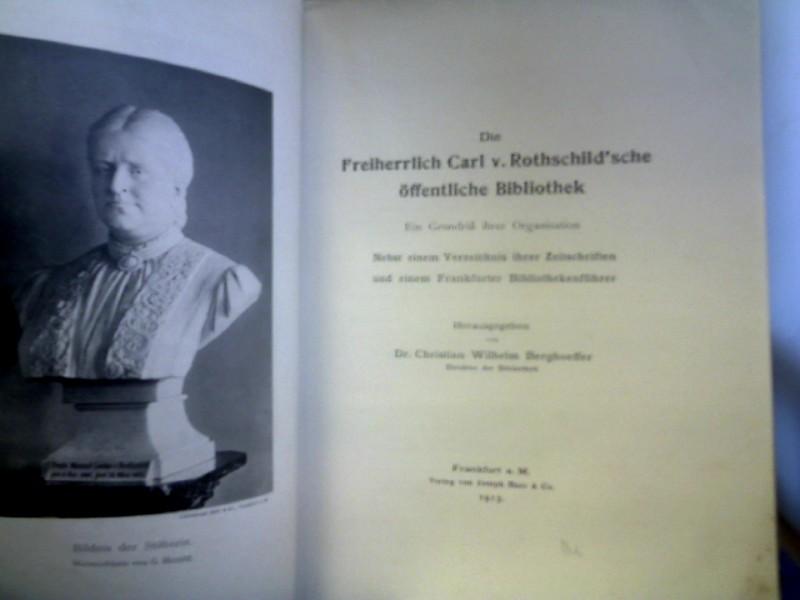 Die Freiherrlich Carl v. Rothschild´sche öffentliche Bibliothek. Ein Grundriß ihrer Organisation. Nebst einem Verzeichnis ihrer Zeitschriften und einem Frankfurter Bibliothekenführer. 1. Auflage.