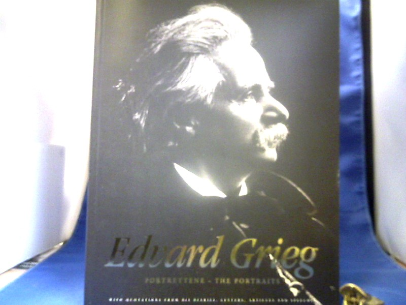 Edvard Grieg. Portrettene. The Portraits. Norwegisch-Englisch. With quotations from his diaries, letters, articles and speeches. 1. Auflage.