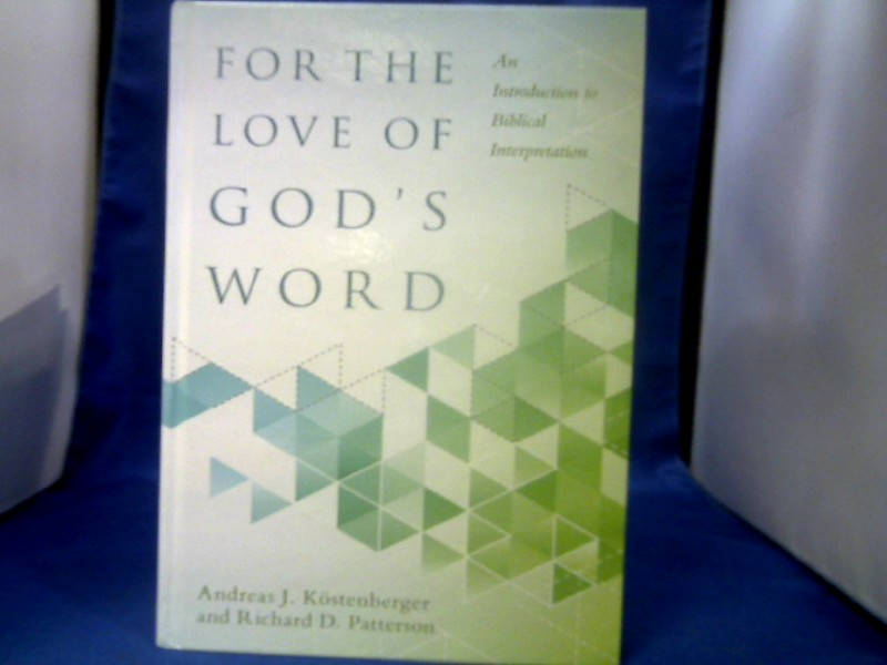 Köstenberger, Andreas J. and Richard D. Patterson. For the Love of God's Word. An introduction to biblical interpretation. Auflage: Abridged edition.