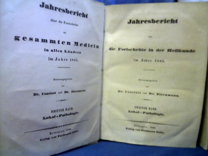 Canstatt, Dr. und Dr. Eisenmann. Jahresbericht über die Fortschritte in der Heilkunde im Jahre 1845. Zweiter Band: Lokal-Pathologie. / Vierter Band: Heilmittel- und Giftlehre. =2 Bände. =(Jahresberichte über die Fortschritte der gesammten Medizin in allen Ländern im Jahre 1845. Band 3 + 5.)