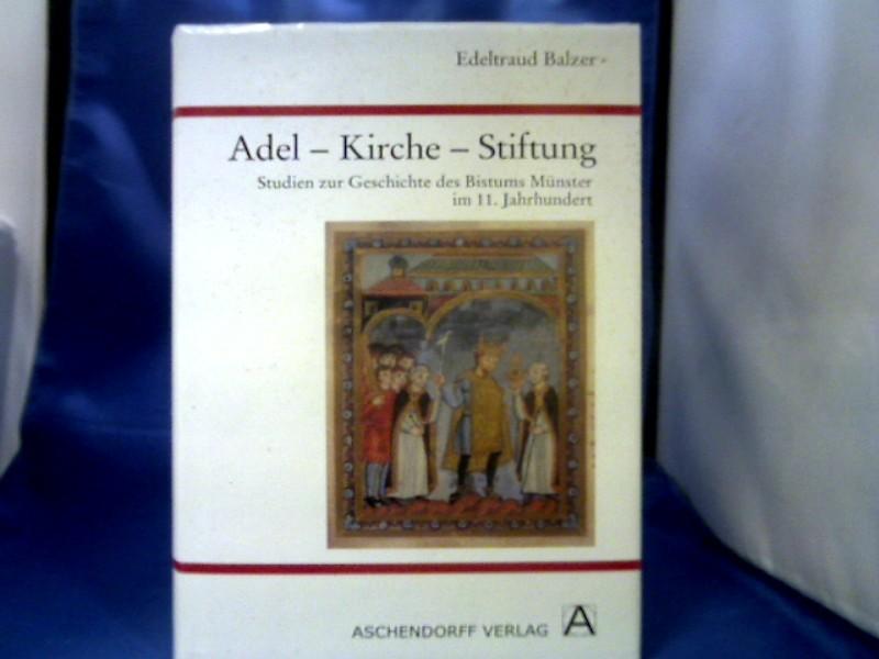 Adel - Kirche - Stiftung : Studien zur Geschichte des Bistums Münster im 11. Jahrhundert. von Edeltraud Balzer. =( Westfalia sacra ; Bd. 15.) 1. Auflage.
