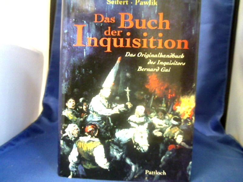 Das Buch der Inquisition : das Originalhandbuch des Inquisitors Bernard Gui. eingeführt und hrsg. von Petra Seifert. Übers. aus dem Lat. von Manfred Pawlik. 1. Auflage.