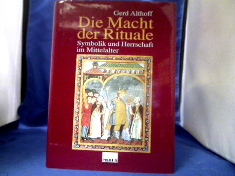 Die Macht der Rituale : Symbolik und Herrschaft im Mittelalter. Gerd Althoff 1. Auflage.