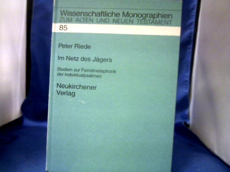 Im Netz des Jägers : Studien zur Feindmetaphorik der Individualpsalmen. =( Wissenschaftliche Monographien zum Alten und Neuen Testament ; Bd. 85.) 1. Auflage.