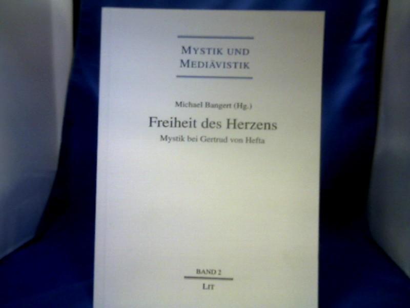 Freiheit des Herzens : Mystik bei Gertrud von Helfta. Michael Bangert (Hg.). =( Mystik und Mediävistik ; Bd. 2.)