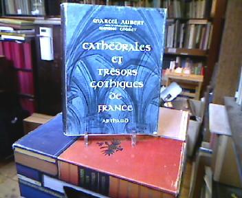 Cathedrales et tresors gothiques de France avec la collaboration de Simone Goubet 2. Auflg. Aufl.
