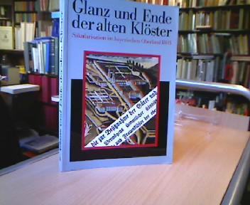 Glanz und Ende der alten Klöster. Säkularisation im bayerischen Oberland 1803. Katalog zur Ausstellung im Kloster Benediktbeuern.