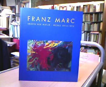 Franz Marc. Kräfte der Natur, Werke 1912-1915 Hrsg. v. Erich Franz