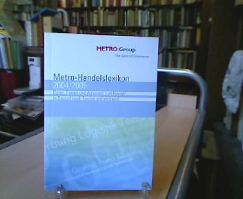METRO-Handelslexikon 2004/2005. Daten, Fakten und Adressen zum Handel in Deutschland, Europa und weltweit. 1. Aufl.