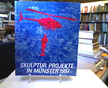 Zeitgenössische Skulptur - Projekte in Münster 1997 : [Katalog anläßlich der Ausstellung Skulptur - Projekte in Münster 1997]. Hrsg. von Klaus Bußmann ...