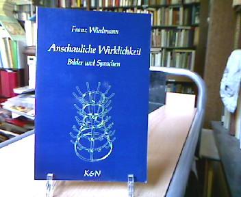Wiedmann, Franz. Anschauliche Wirklichkeit : Bilder u. Sprachen.