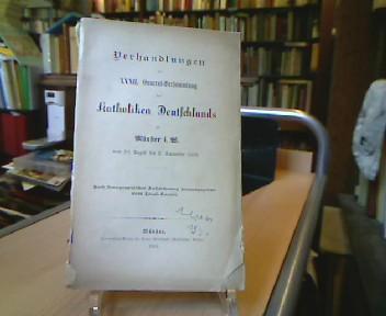 Verhandlungen der XXXII. General-Versammlung der Katholiken Deutschlands zu Münster i.W. vom 30. August bis 3. September 1885. Nach stenographischer Aufzeichnung herausgegeben vom Local-Comité. 1. Aufl.