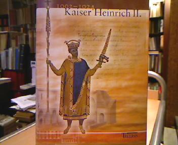 Kaiser Heinrich II. : 1002 - 1024 , [Begleitband zur Bayerischen Landesausstellung 2002, Bamberg, 9. Juli bis 20. Oktober 2002].