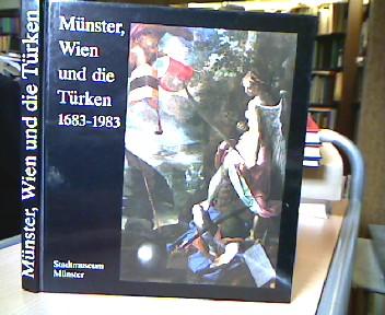 Münster, Wien und die Türken 1683 - 1983. Ausstellung zur 300 jährigen Wiederkehr der Befreiung Wiens 1683 Stadtmuseum Münster 27.Mai bis 21. August 1983