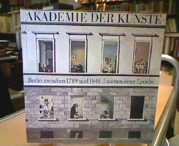 Berlin zwischen 1789 und 1848. Facetten einer Epoche. Ausstellung der Akademie der Künste vom 30. August bis 1. November 1981.