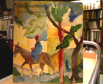 Die Tunisreise. Aquarelle und Zeichnungen von August Macke. Mit Textbeiträgen von Günter Busch undWalter Holtzhausen sowie Ausschnitten aus dem Tagebuch Paul Klees.