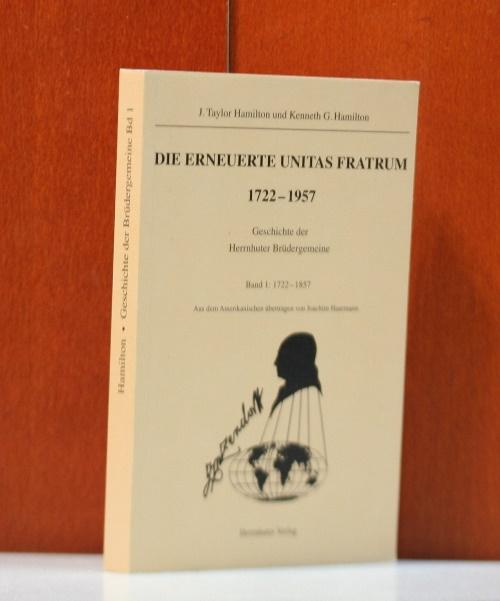 Die Erneuerte Unitas Fratrum 1722 - 1957.  Geschichte der Herrnhuter Brüdergemeine. Band 1: 1722-1857.