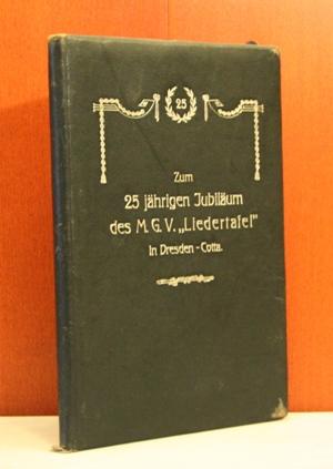 M.-G.-V. Liedertafel Dresden-Cotta 1886 -1911 zum 25 jährigen Jubiläum. Gewidmet von Waldemar Gruhl. Zusammengestellt vom Sangesbruder Kurt Sander (Schriftführer)