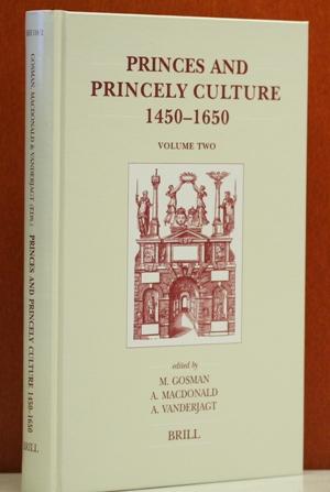Princes and Princely Culture 1450-1650, Volume Two. Edited by Marton Gosman, Alasdair Macdonald und Arjo Vanderjagt.(Brill