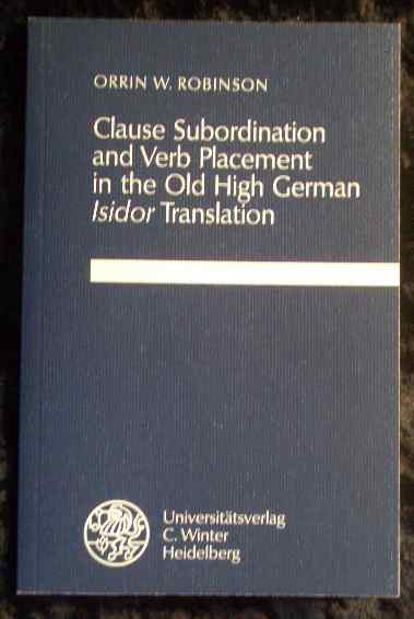 Clause subordination and verb placement in the old high German Isidor translation. Germanische Bibliothek : Reihe 3, Untersuchungen ; N.F., Bd. 26. - Robinson, Orrin W.