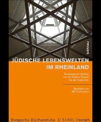 Jüdische Lebenswelten im Rheinland Kommentierte Quellen von der Frühen Neuzeit bis zur Gegenwart. - Pracht-Jörns, Elfi (Bearb.)