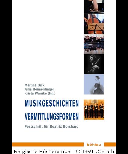 Musikgeschichten– Vermittlungsformen.  Festschrift für Beatrix Borchard zum 60. Geburtstag. (Musik - Kultur - Gender,  9). - Bick, Martina / Heimerdinger, Julia / Warnke, Krista (Hg.)