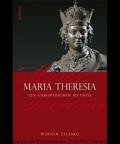 Maria Theresia. Ein europäischer Mythos. - Telesko, Werner