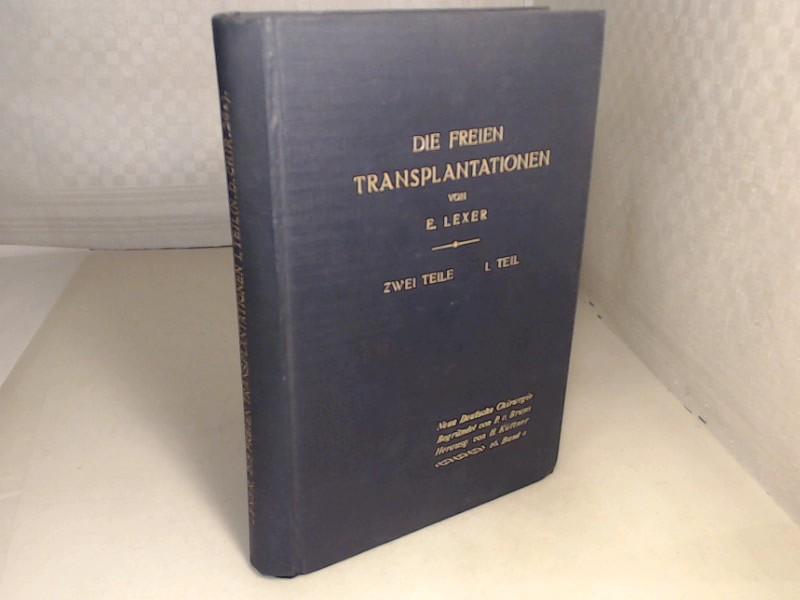Die freien Transplantationen. 1. Teil (von 2). (= Neue Deutsche Chirurgie - Band 26 a / 1. Teil).