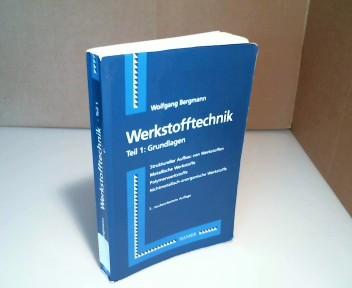 Werkstofftechnik. Teil 1: Grundlagen Struktureller Aufbau von Werkstoffen; Metallische Werkstoffe; Polymerwerkstoffe; Nichtmetallisch-anorganische Werkstoffe. 3. Auflage,