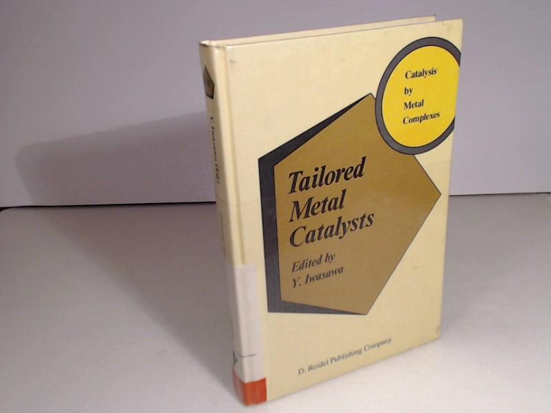 Tailored Metal Catalysts. (= Catalysis by Metal Complexes). - Iwasawa, Yasuhiro (Editir).