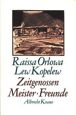 Zeitgenossen, Meister, Freunde.  1. Auflage. - Orlova, Raissa und Lew Kopelev