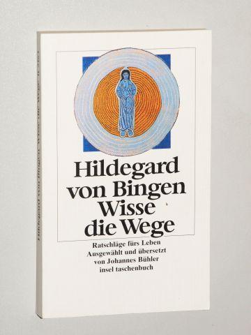 Wisse die Wege. Ratschläge fürs Leben. - Hildegardis Bingensis; Buehler, Johannes [Hrsg.]