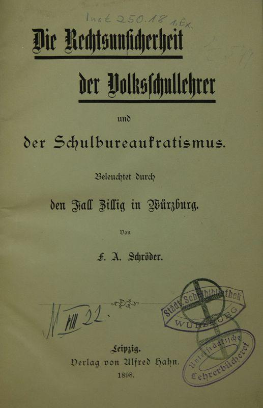 Schröder, F.A.: Die Rechtsunsicherheit der Volksschullehrer und der Schulbureaukratismus. Beleuchtet durch den Fall Zillig in Würzburg.
