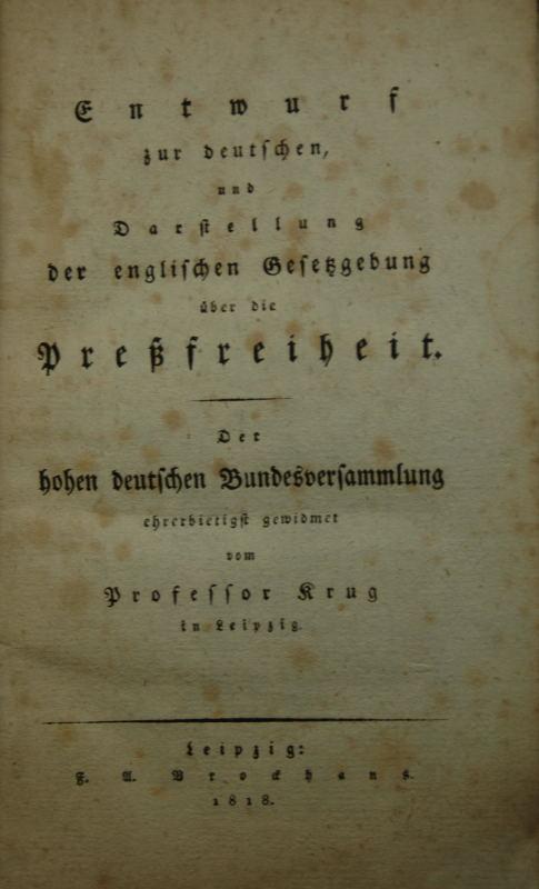 Entwurf zur deutschen und Darstellung der englischen Gesetzgebung über die Preßfreiheit. Der deutschen Bundesversammlung ehrerbietigst gewidmet.