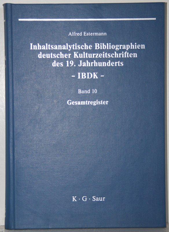 Inhaltsanalytische Bibliographien deutscher Kulturzeitschriften des 19. Jahrhunderts - IBDK - Band 10: Gesamtregister.