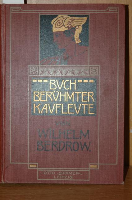 Buch berühmter Kaufleute. Männer von Tatkraft und Unternehmungsgeist, in ihrem Lebensgange geschildert.