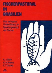 Fischerpastoral in Brasilien. Eine wirksame Unterstützung im Befreiungskampf der Fischer. Brasilien-Taschenbuch 10. - Röhr, F.-J., K.-H. Heeke und F.-T. Sonka