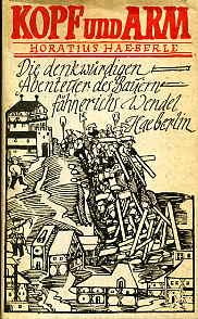 Kopf und Arm. Die denkwürdigen Abenteuer des Bauernfähnrichs Wendel Haeberlin. - Haeberle, Horatius