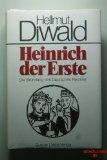 Heinrich der Erste : Die Gründung d. dt. Reiches.