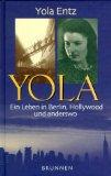 Yola - ein Leben in Berlin, Hollywood und anderswo. - Entz, Yola