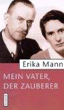 Mein Vater, der Zauberer. Erika Mann. Hrsg. von Irmela von der Lühe und Uwe Naumann 1. Aufl. - Mann, Erika und Irmela von der [Hrsg.] Lühe