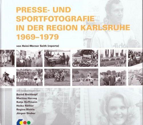 Presse- und Sportfotografie in der Region Karlsruhe 1969-1979  1. Auflage - Seith, Heini-Werner; Bernd Breitkopf und Martina Herzog